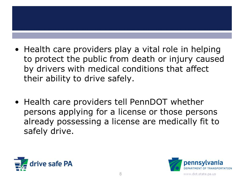 Health care providers play a vital role in helping to protect the public from death or injury caused by drivers with medical conditions that affect their ability to drive safely.