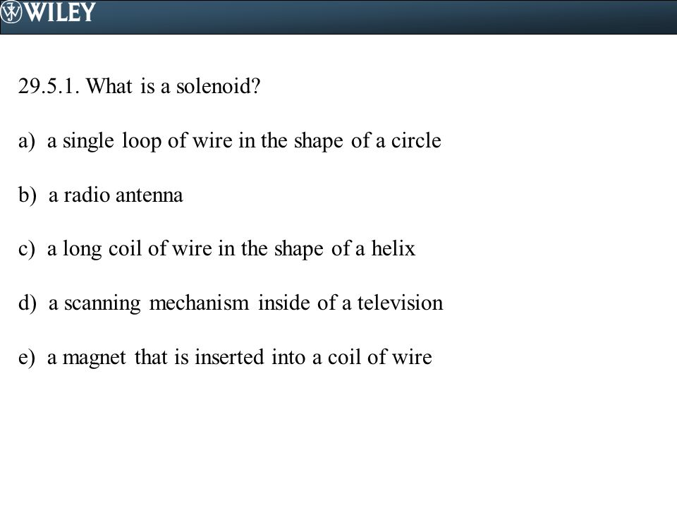 What is a solenoid a) a single loop of wire in the shape of a circle. b) a radio antenna.