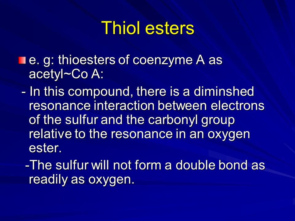 Thiol esters e. g: thioesters of coenzyme A as acetyl~Co A: