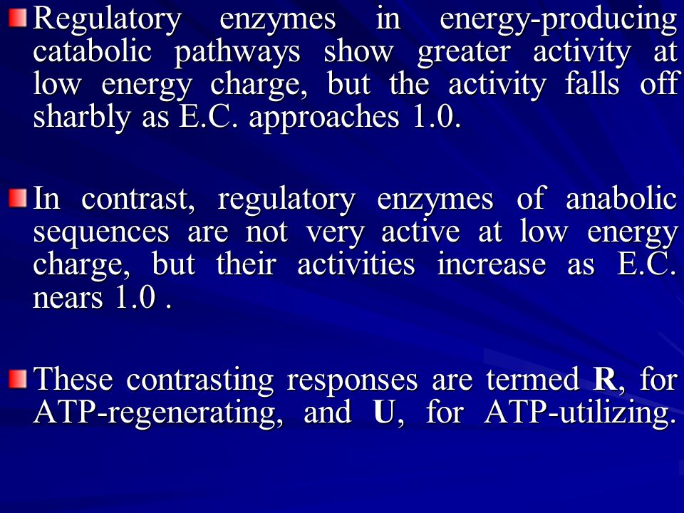 Regulatory enzymes in energy-producing catabolic pathways show greater activity at low energy charge, but the activity falls off sharbly as E.C. approaches 1.0.