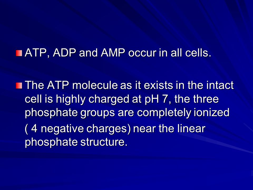 ATP, ADP and AMP occur in all cells.