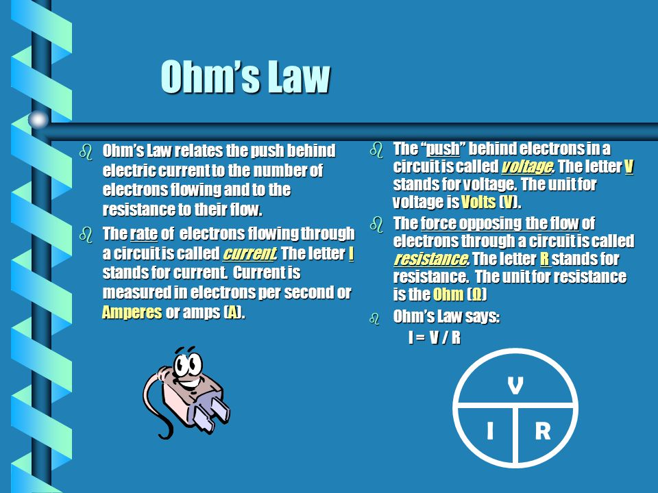 Ohm's Law Ohm's Law relates the push behind electric current to the number of electrons flowing and to the resistance to their flow.