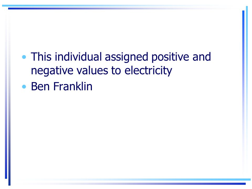This individual assigned positive and negative values to electricity