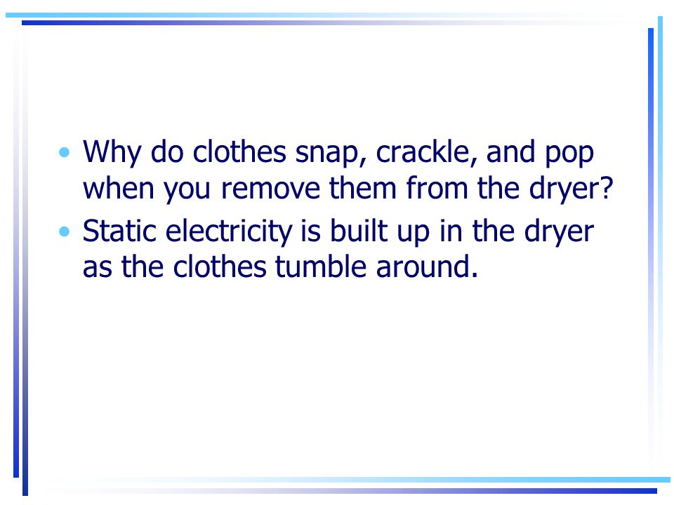 Why do clothes snap, crackle, and pop when you remove them from the dryer