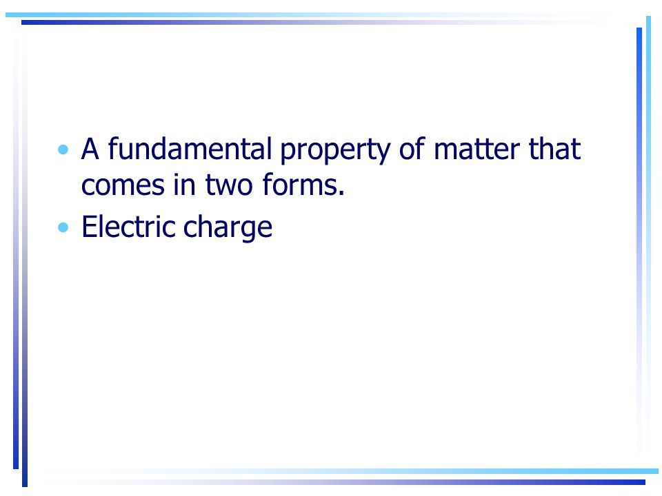 A fundamental property of matter that comes in two forms.