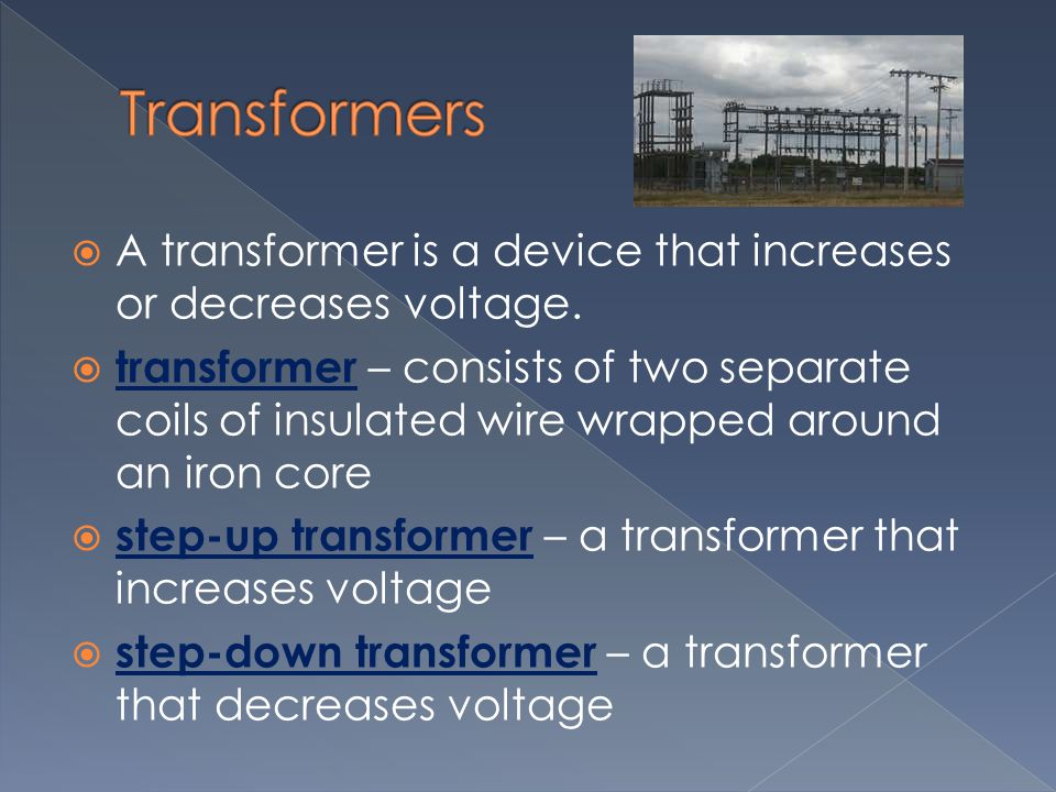 Transformers A transformer is a device that increases or decreases voltage.