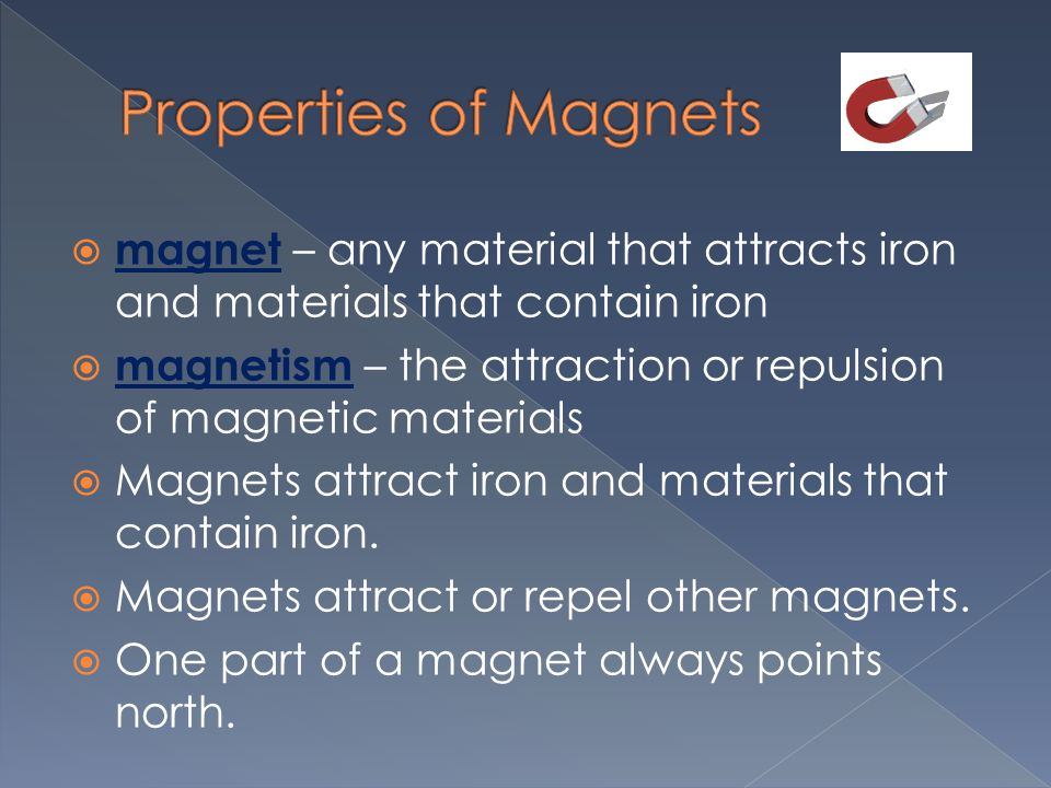 Properties of Magnets magnet – any material that attracts iron and materials that contain iron.