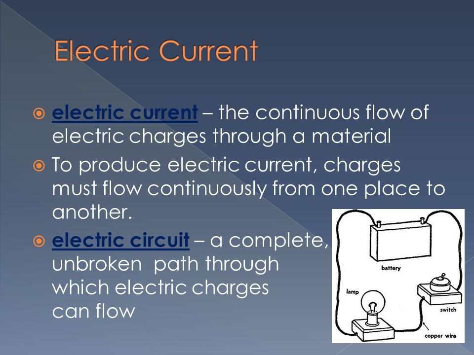 Electric Current electric current – the continuous flow of electric charges through a material.