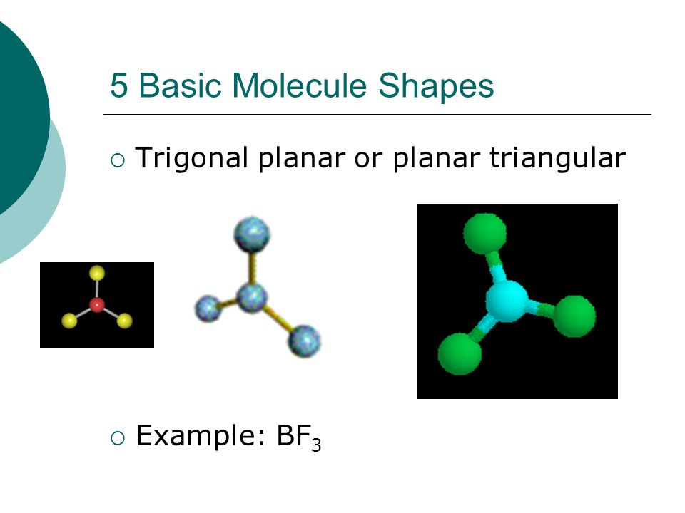 5 Basic Molecule Shapes Trigonal planar or planar triangular