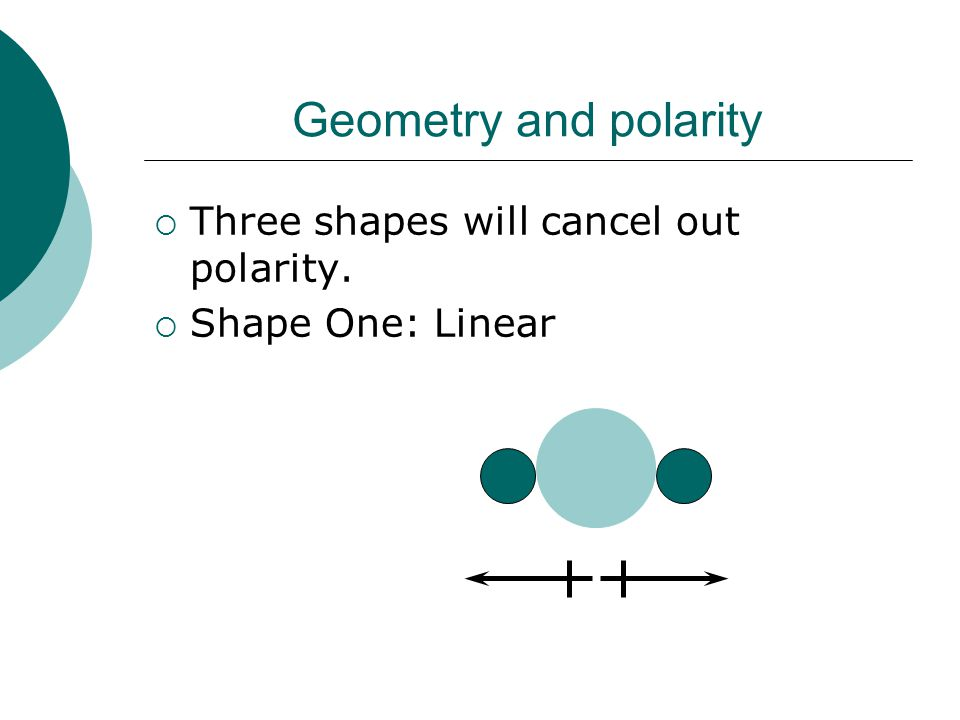 Geometry and polarity Three shapes will cancel out polarity.