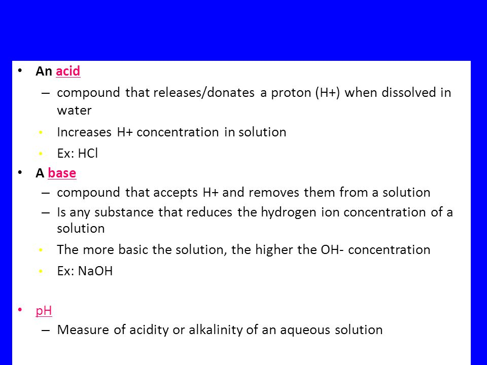 Acids and Bases An acid. compound that releases/donates a proton (H+) when dissolved in water. Increases H+ concentration in solution.