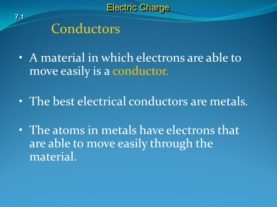Electric Charge 7.1. Conductors. A material in which electrons are able to move easily is a conductor.