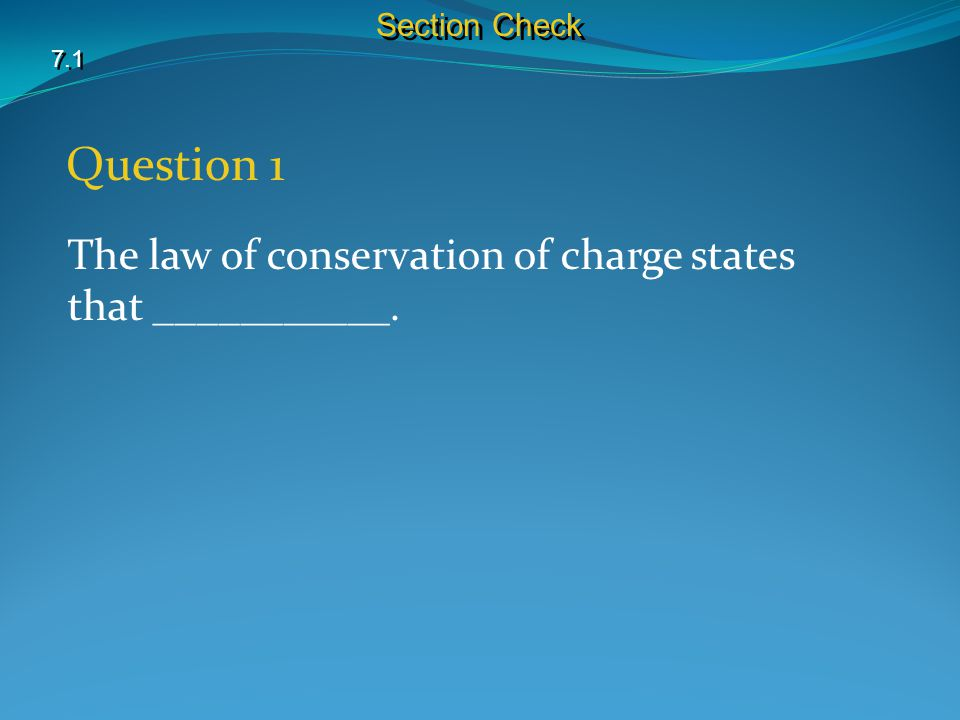 Question 1 The law of conservation of charge states that ___________.