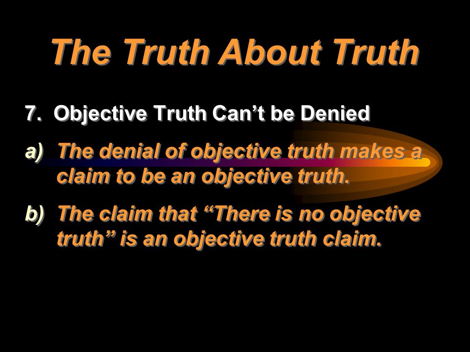 The Truth About Truth 7. Objective Truth Can't be Denied
