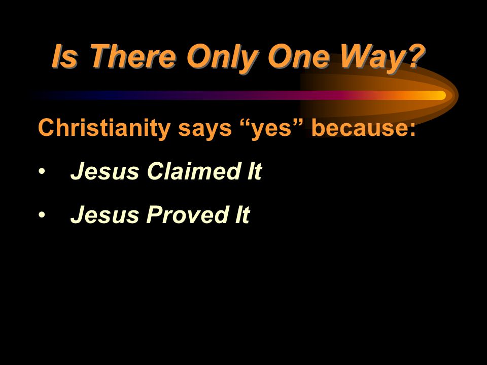Is There Only One Way Christianity says yes because: