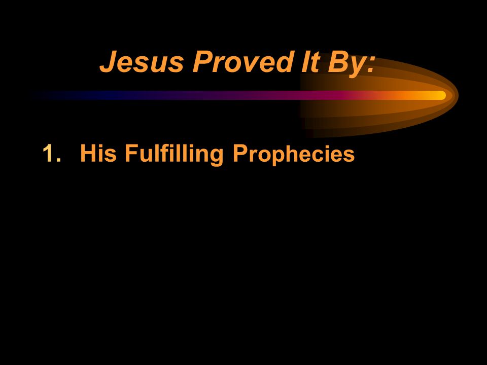 Jesus Proved It By: His Fulfilling Prophecies