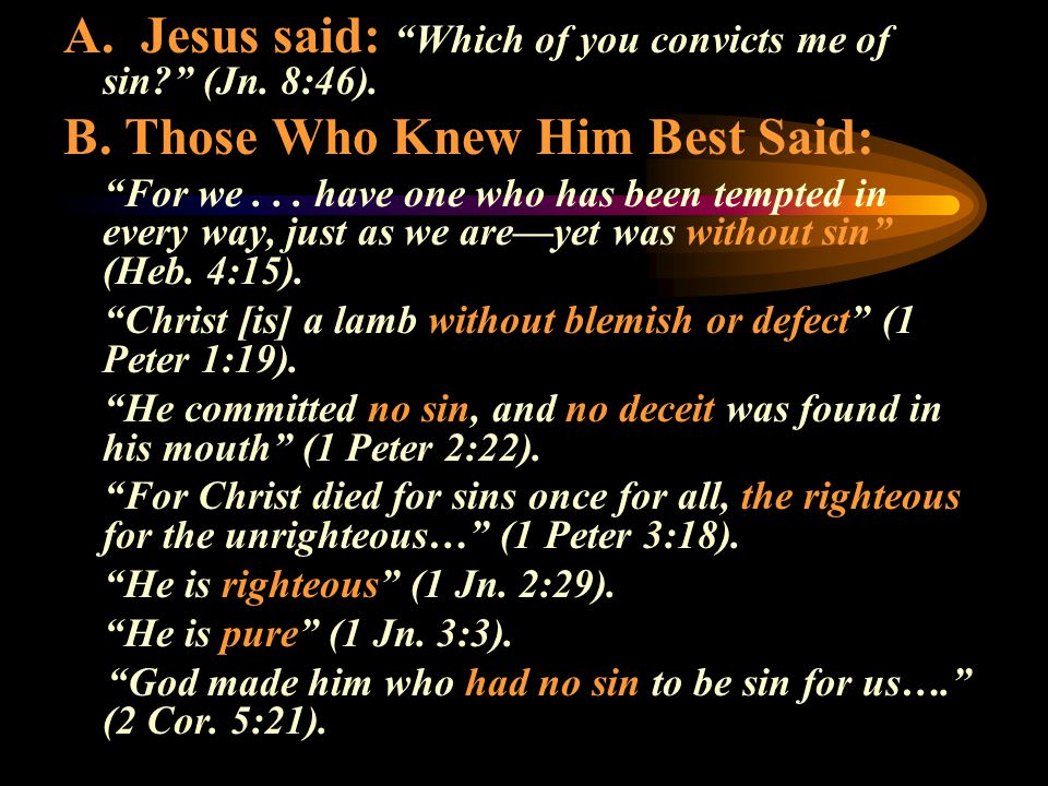 A. Jesus said: Which of you convicts me of sin (Jn. 8:46).