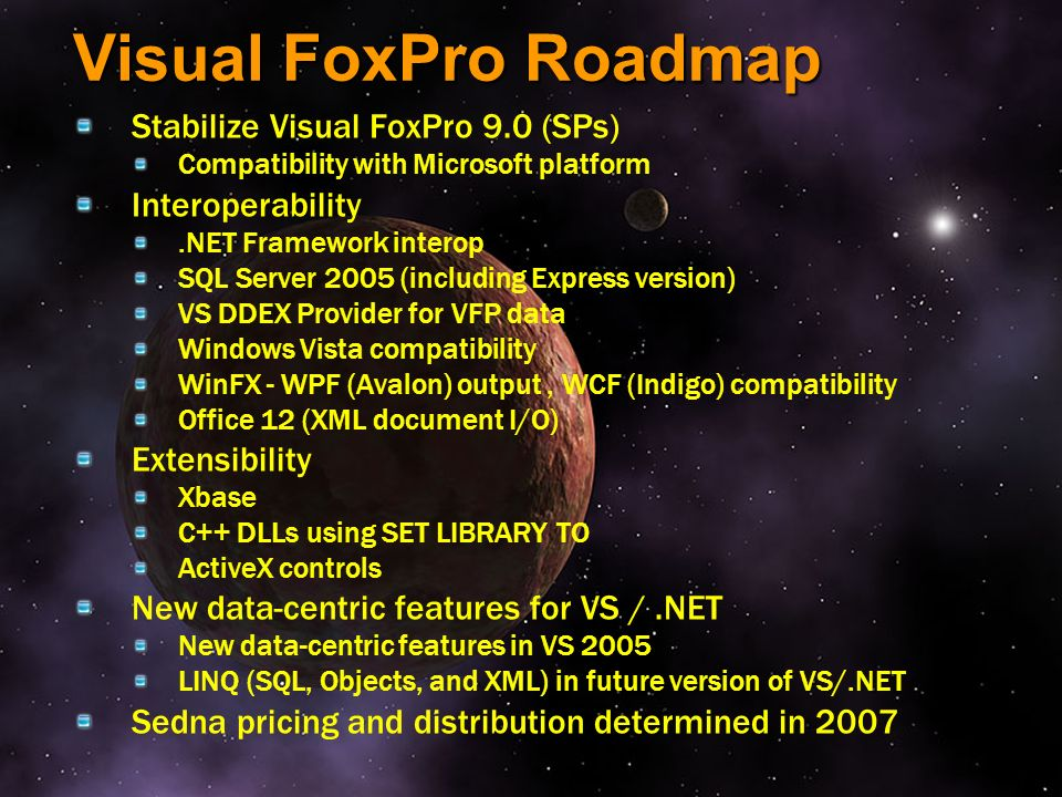 Visual FoxPro Roadmap Stabilize Visual FoxPro 9.0 (SPs)