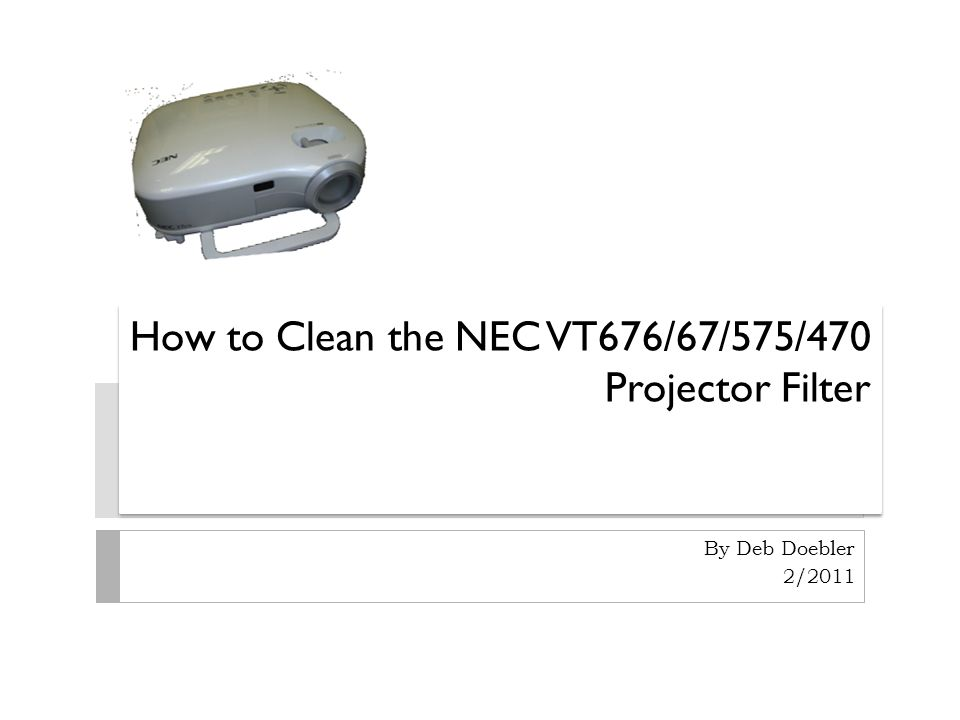How to Clean the NEC VT676/67/575/470 Projector Filter