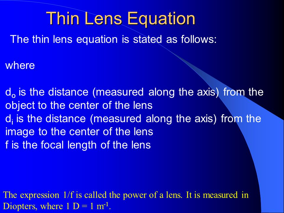Thin Lens Equation The thin lens equation is stated as follows: where