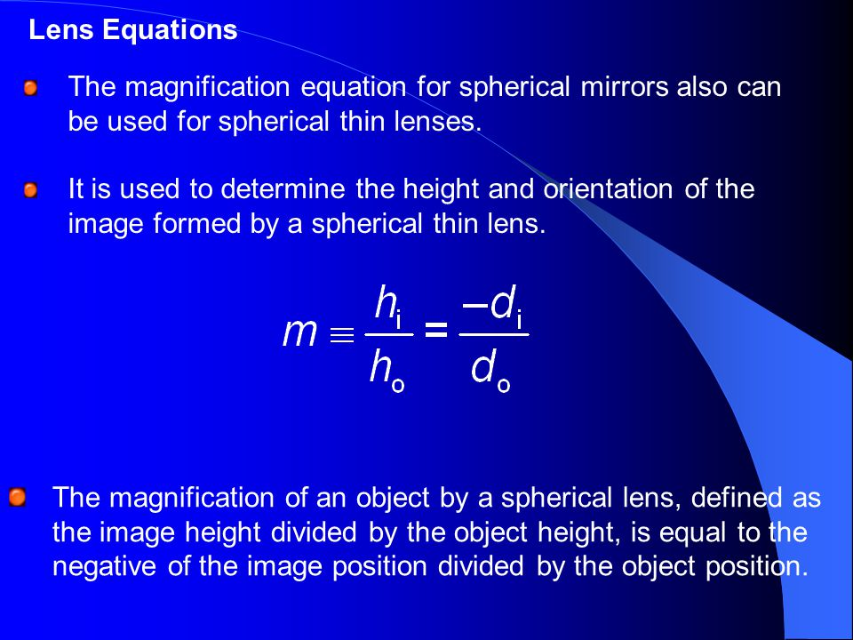 Lens Equations The magnification equation for spherical mirrors also can be used for spherical thin lenses.