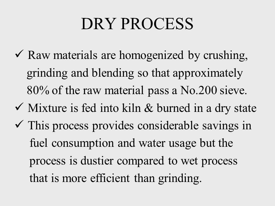 DRY PROCESS Raw materials are homogenized by crushing,
