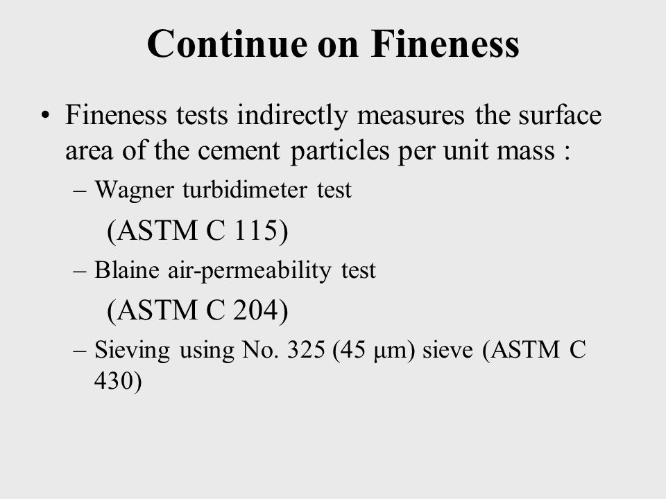 Continue on Fineness Fineness tests indirectly measures the surface area of the cement particles per unit mass :