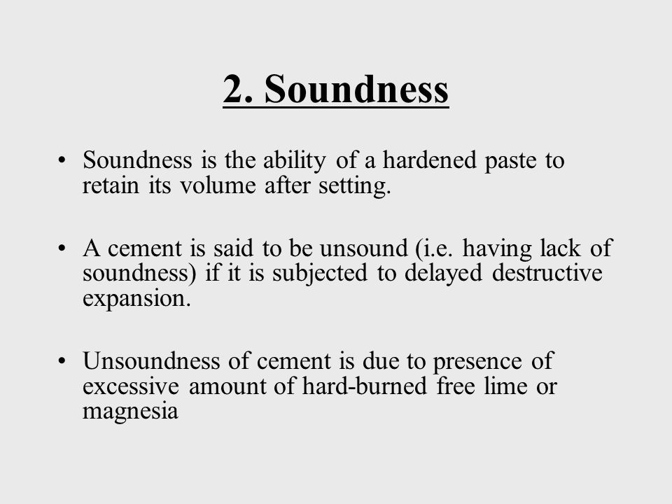 2. Soundness Soundness is the ability of a hardened paste to retain its volume after setting.