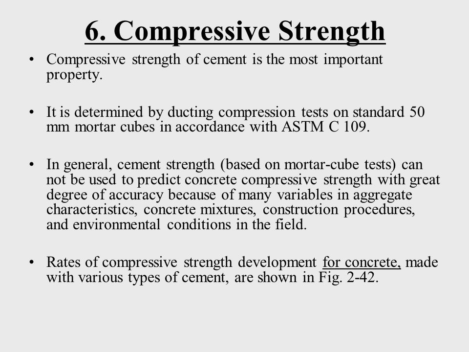 6. Compressive Strength Compressive strength of cement is the most important property.