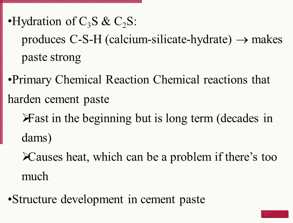 Hydration of C3S & C2S: produces C-S-H (calcium-silicate-hydrate)  makes paste strong.