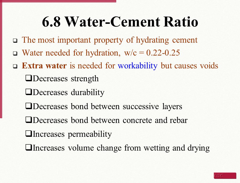 6.8 Water-Cement Ratio The most important property of hydrating cement