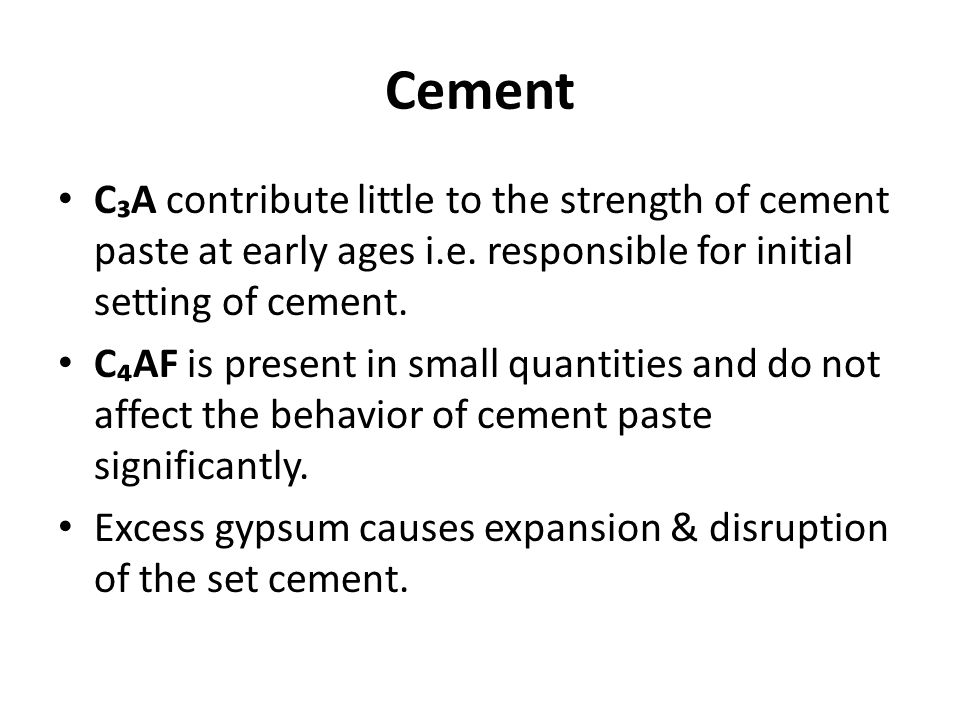 Cement C₃A contribute little to the strength of cement paste at early ages i.e. responsible for initial setting of cement.
