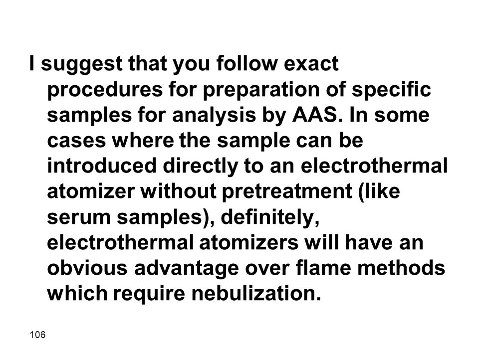 I suggest that you follow exact procedures for preparation of specific samples for analysis by AAS.