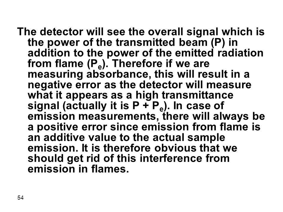 The detector will see the overall signal which is the power of the transmitted beam (P) in addition to the power of the emitted radiation from flame (Pe).