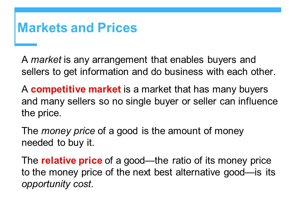 Markets and Prices A market is any arrangement that enables buyers and sellers to get information and do business with each other.