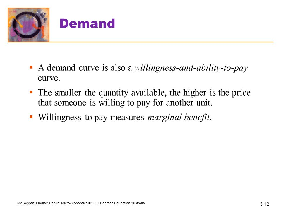 Demand A demand curve is also a willingness-and-ability-to-pay curve.