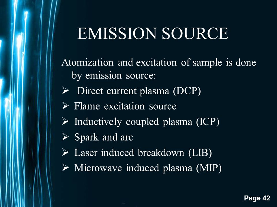 EMISSION SOURCE Atomization and excitation of sample is done by emission source: Direct current plasma (DCP)