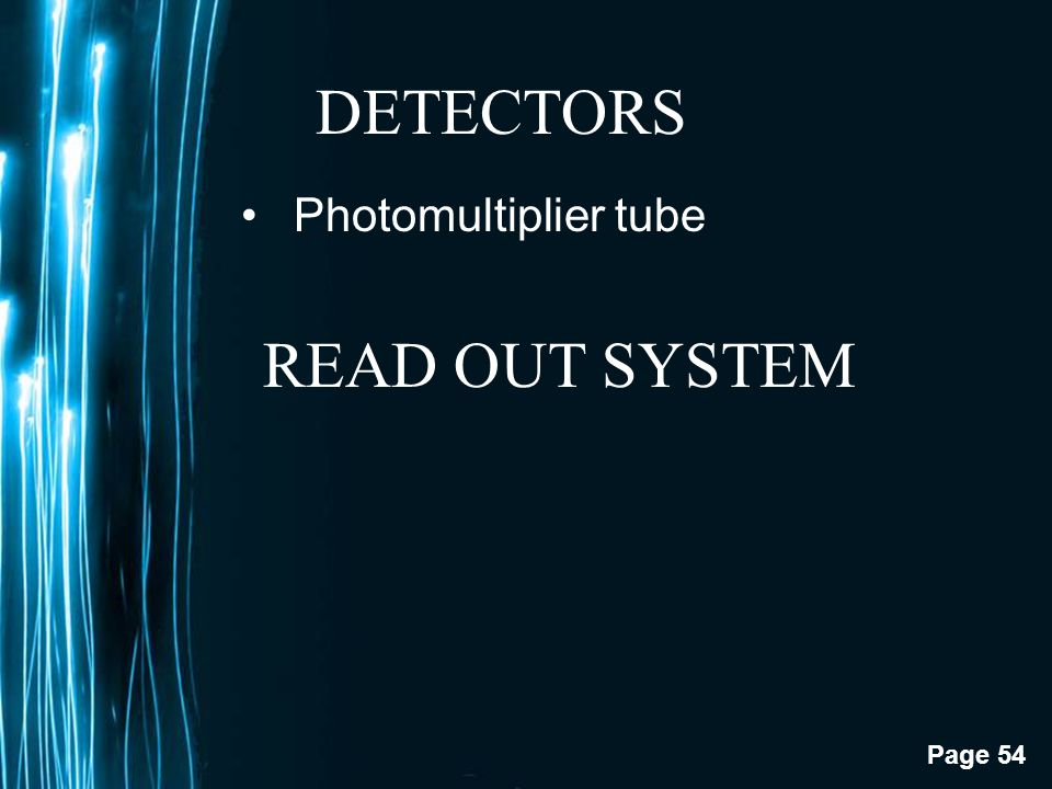 DETECTORS Photomultiplier tube READ OUT SYSTEM