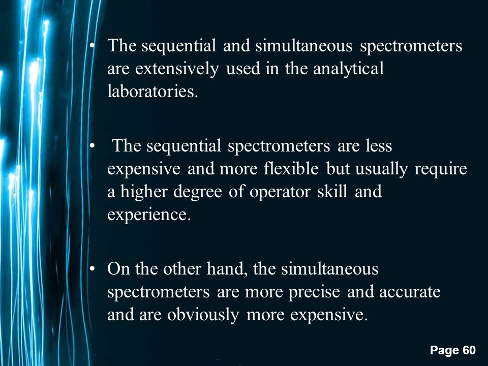 The sequential and simultaneous spectrometers are extensively used in the analytical laboratories.