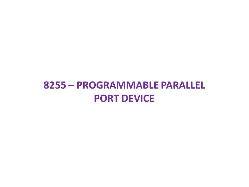 8255 – PROGRAMMABLE PARALLEL