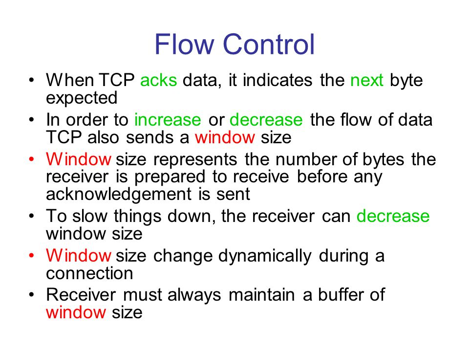 Flow Control When TCP acks data, it indicates the next byte expected