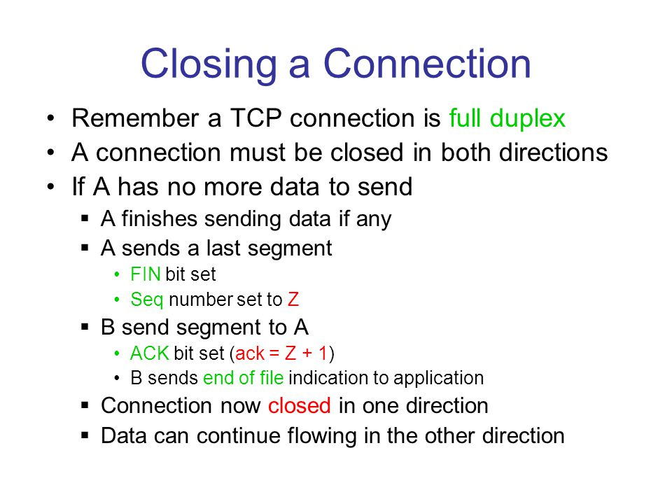 Closing a Connection Remember a TCP connection is full duplex