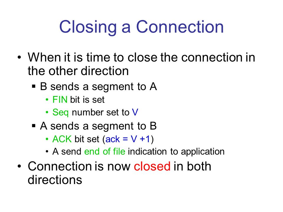 Closing a Connection When it is time to close the connection in the other direction. B sends a segment to A.