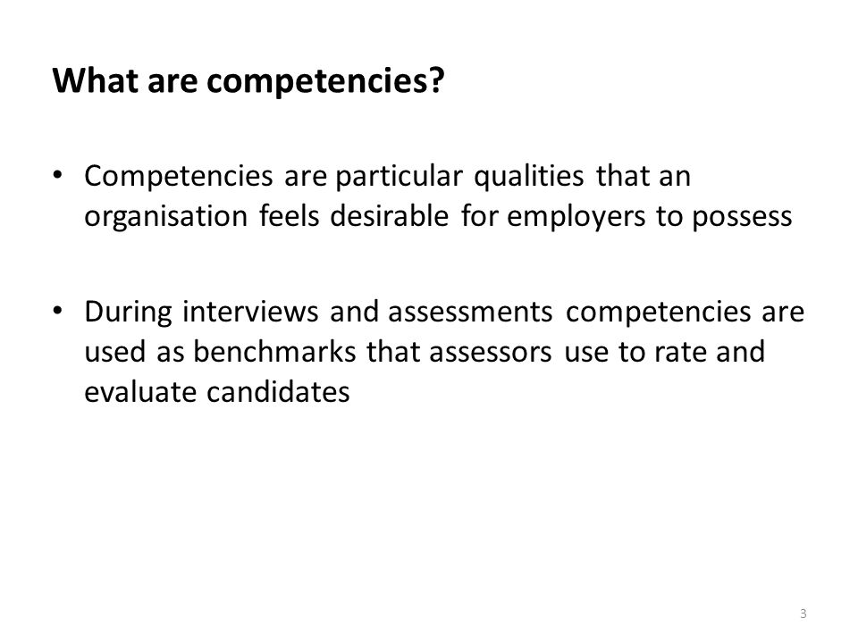 What are competencies Competencies are particular qualities that an organisation feels desirable for employers to possess.