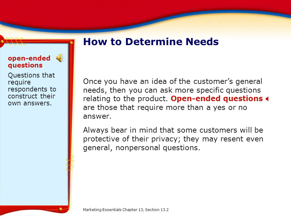 How to Determine Needs open-ended questions. Questions that require respondents to construct their own answers.