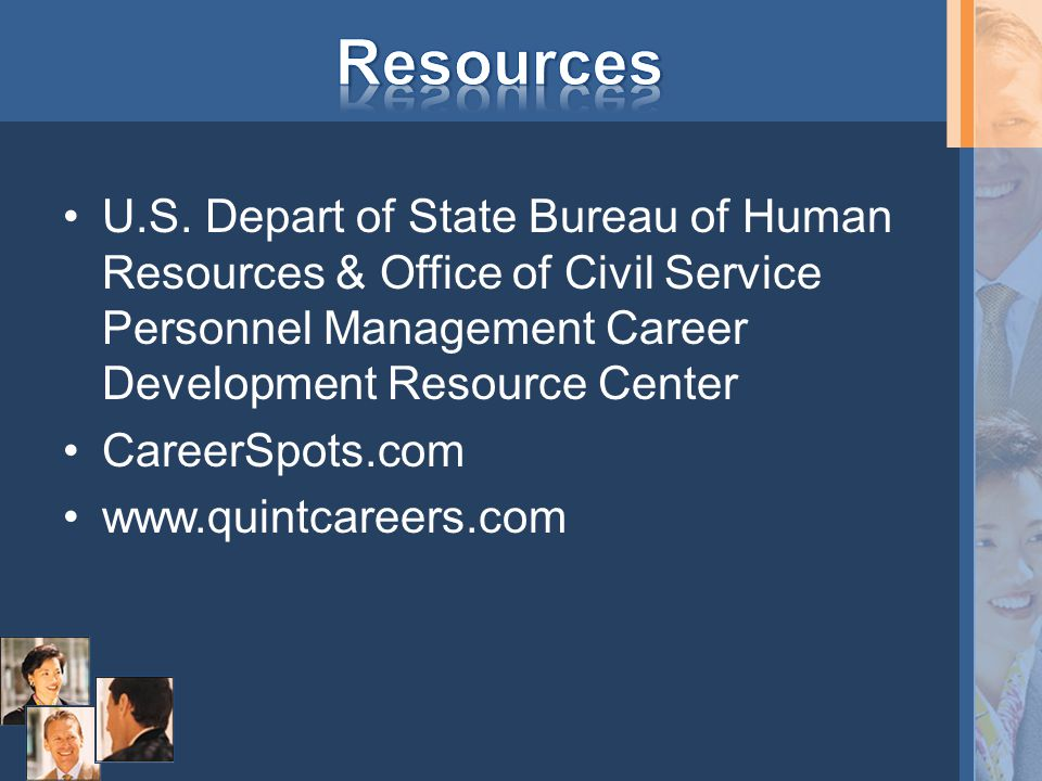 Resources U.S. Depart of State Bureau of Human Resources & Office of Civil Service Personnel Management Career Development Resource Center.