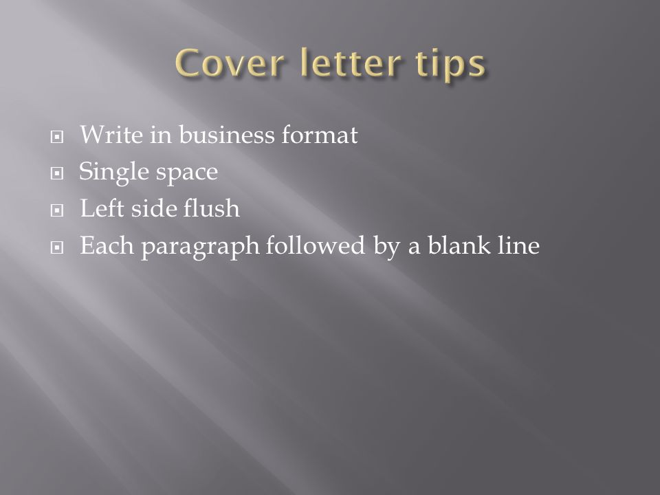 Cover letter tips Write in business format Single space