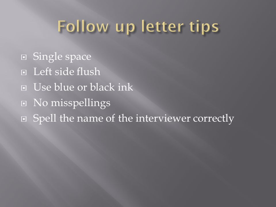 Follow up letter tips Single space Left side flush