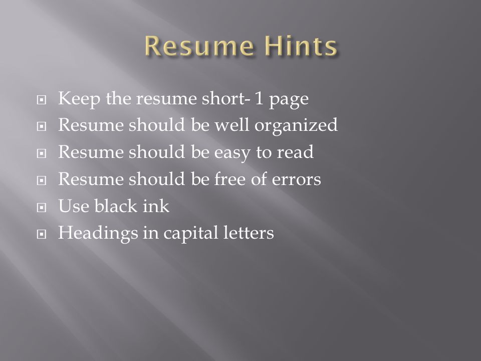 Resume Hints Keep the resume short- 1 page
