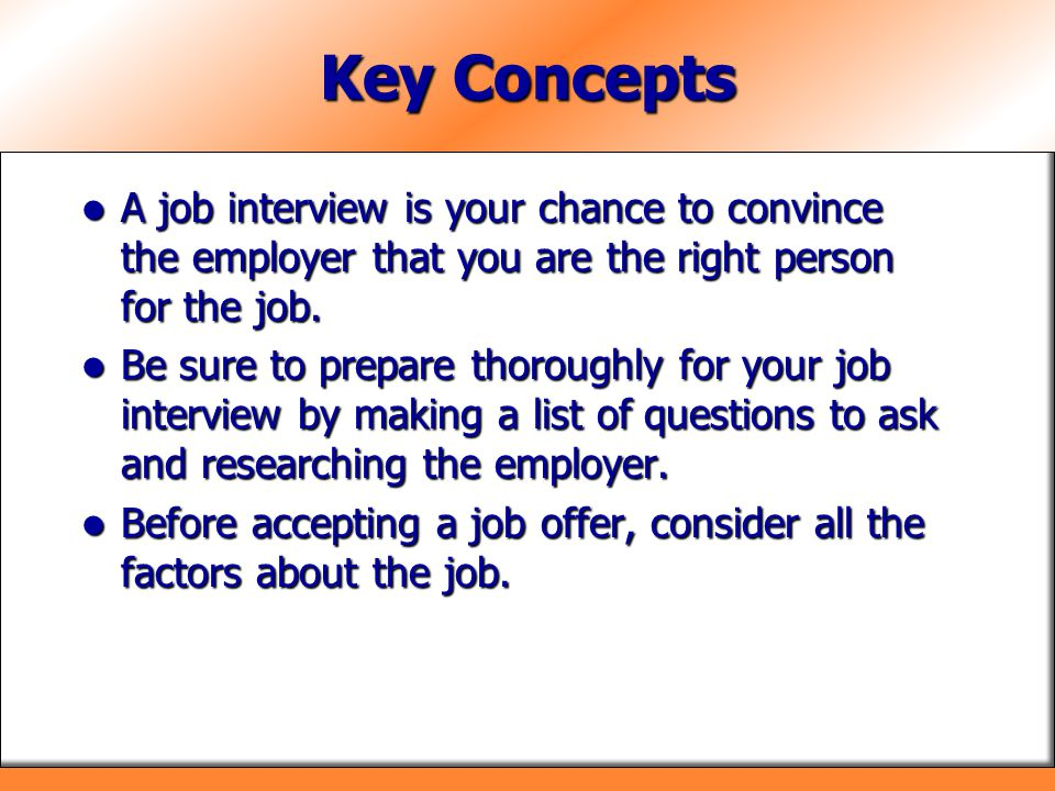 Key Concepts A job interview is your chance to convince the employer that you are the right person for the job.